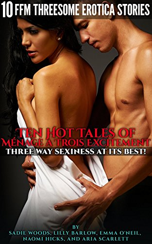 Ten Hot Tales of Ménage a Trois Excitement: Three Way Sexiness at Its Best! Ten FFM Threesome Erotica Stories (Seduction At Its Best)