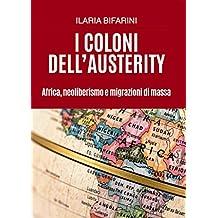 I coloni dell'austerity: Africa, neoliberismo e migrazioni di massa (Italian Edition)