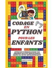 Codage en Python pour les Enfants: Apprenez à Programmer vos Propres Jeux et Applications grâce à l'Auto-Développement