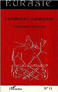 La forge et le forgeron : Volume 1, Pratiques et croyances par  Collectif
