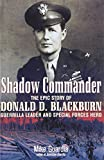 Shadow Commander: The Epic Story of Donald D. Blackburn_Guerrilla Leader and Special Forces Hero