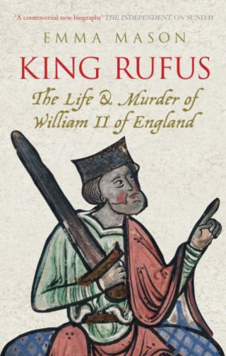 King Rufus: The Life and Mysterious Death of William II of England