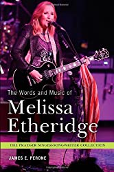 The Words and Music of Melissa Etheridge (Praeger Singer-Songwriter Collections)