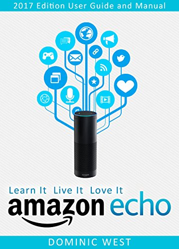 Amazon Echo: 2017 Edition - User Guide and Manual - Learn It Live It Love It cover