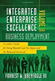 Business Deployment Vol. II: A Leaders' Guide for Going Beyond Lean Six Sigma and the Balanced Scorecard (Integrated Enterprise Excellence, Band 2)