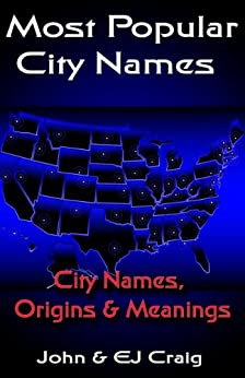 Most Popular City Names: City Names, Origins & Meanings (States by the Numbers Book 51) by [Craig, EJ, Craig, John]