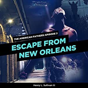THE AMERICAN FATHERS EPISODE 3: ESCAPE FROM NEW ORLEANS Audiobook