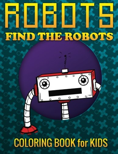 Download Robots, Find the Robots (Coloring Book for Kids) pdf