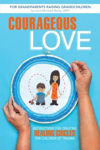 Bold Love: Instructions for Creating Healing Circles for Children of Trauma for Grandparents Raising Grandchildren