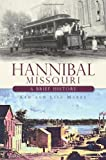 Hannibal, Missouri:: A Brief History