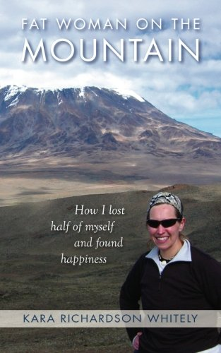 Fat Woman on the Mountain: How I Lost Half of Myself and Found Happiness