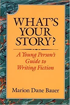 What's Your Story?: A Young Person's Guide to Writing Fiction by [Bauer, Marion Dane]