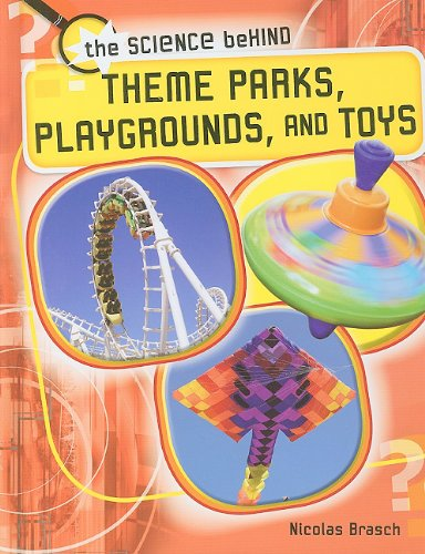 Download Theme Parks, Playgrounds, and Toys (The Science Behind) PDF