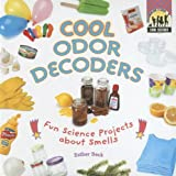 Cool Odor Decoders: Fun Science Projects About Smells (Cool Science)