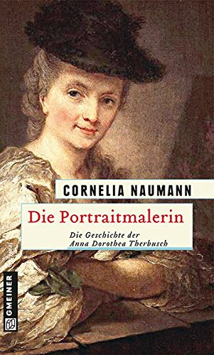Die Portraitmalerin: Die Geschichte der Anna Dorothea Therbusch (Historische Romane im GMEINER-Verlag)