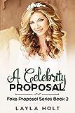 A Celebrity Proposal: A Clean Fake Proposal Romance (Fake Proposal Series Book 2)