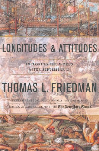 Longitudes and Attitudes: Exploring the World After September 11 by Thomas Friedman