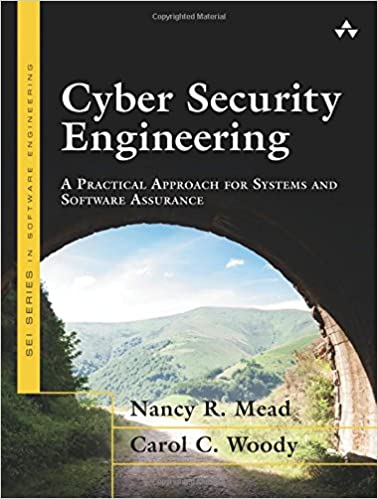 Cyber Security Engineering A Practical Approach For Systems And Software Assurance SEI Series In 1st Edition