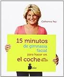 15 Minutos de Gimnasia Facial para Hacer en el Coche, Catherine Pez, 8478089020