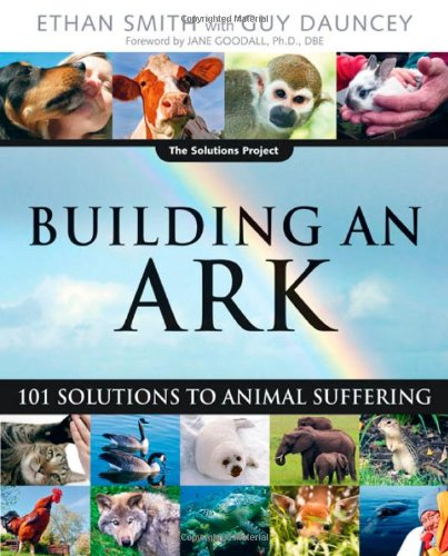 Building an Ark: 101 Solutions to Animal Suffering (The Solutions Series)