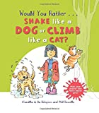 Would You Rather Shake like a Dog or Climb like a Cat?: Hilarious scenes bring Pet facts to life!