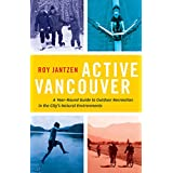 Active Vancouver: A Year-round Guide to Outdoor Recreation in the City's Natural Environments