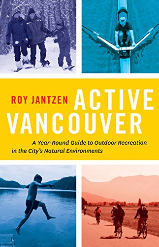 Read Online Active Vancouver: A Year-round Guide to Outdoor Recreation in the City's Natural Environments PDF