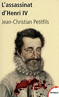 L'assassinat d'Henri IV : mystères d'un crime, Petitfils, Jean-Christian