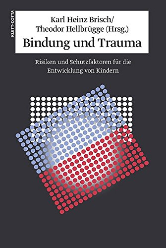Bindung und Trauma: Risiken und Schutzfaktoren für die Entwicklung von Kindern