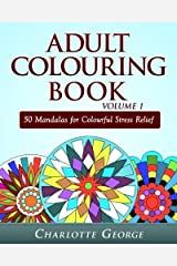 Adult Colouring Book Volume 1: 50 Mandalas for Colorful Stress Relief and Mindfulness (Coloring Books for Adults) Paperback