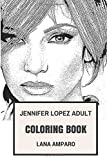Jennifer Lopez Adult Coloring Book: Golden Globe Winner and Billiboard Artist, Beautiful Hispanic and Latin Dance Pop Singer and Artist Inspired Adult Coloring Book (Jennifer Lopez Books)