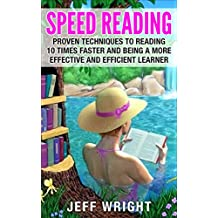 Speed Reading: Proven Techniques To Reading 10 Times Faster and Being a More Effective and Efficient Learner (speed reading, time management, reading faster, ... note taking, thinking skills, reading)