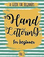 Hand Lettering For Beginner Volume2: A Calligraphy and Hand Lettering Guide For Beginner - Alphabet Drill, Pra