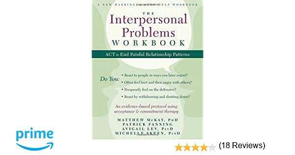 The Interpersonal Problems Workbook: ACT to End Painful ...