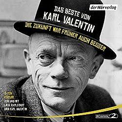 Das Beste von Karl Valentin - Die Zukunft war früher auch besser