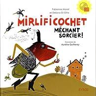 Mirlificochet méchant sorcier ! par Fabienne Morel
