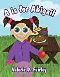 A Is for Abigail, Valerie D. Fairley, 1627728562