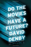 Do the Movies Have a Future?, David Denby, 1416599479