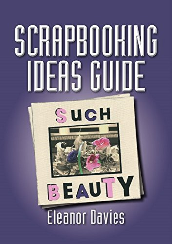 Scrapbook Ideas Guide: The Best And Only Book You Will Ever Need: A Comprehensive Step-By-Step (Only Scrapbooking)