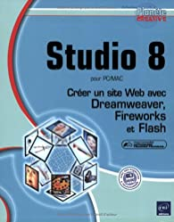 Studio 8 pour PC/Mac : Créer un site Web avec Dreamweaver, Fireworks et Flash par Fabrice Cartalas