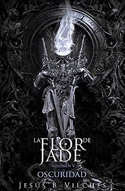 Flor de Jade V: Oscuridad I Cataclismo (La Flor de Jade nº 5) (Spanish Edition)