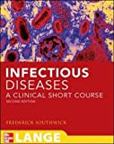 Infectious Diseases: A Clinical Short Course, Second Edition (LANGE Clinical Medicine)