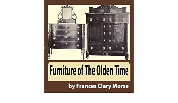 Amazon.com: Furniture Of The Olden Time EBook: Frances Clary Morse: Kindle  Store