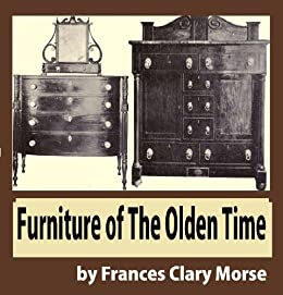Furniture Of The Olden Time By [Frances Clary Morse]
