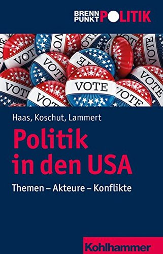 Politik in Den USA: Themen - Akteure - Konflikte (Brennpunkt Politik) (German Edition)