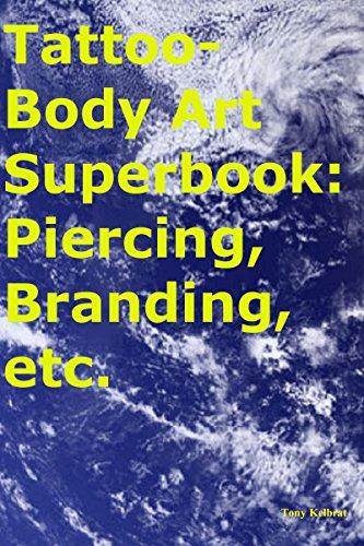 Tattoo-Body Art Superbook: Piercing, Branding, etc.