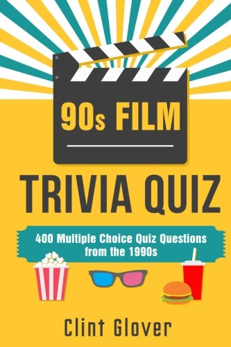 90s Film Trivia Quiz Book: 400 Multiple Choice Quiz Questions from the 1990s (Film Trivia Quiz Book - 1990s TV Trivia) (Volume -