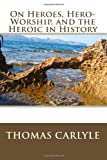 On Heroes, Hero-Worship, and the Heroic in History, Thomas Carlyle, 1494409127
