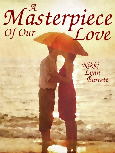 A Masterpiece Of Our Love (The Masterpiece Trilogy Book 1) by [Barrett, Nikki Lynn]