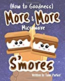 #4: More and More Microwave S'mores (How To Goodness)
